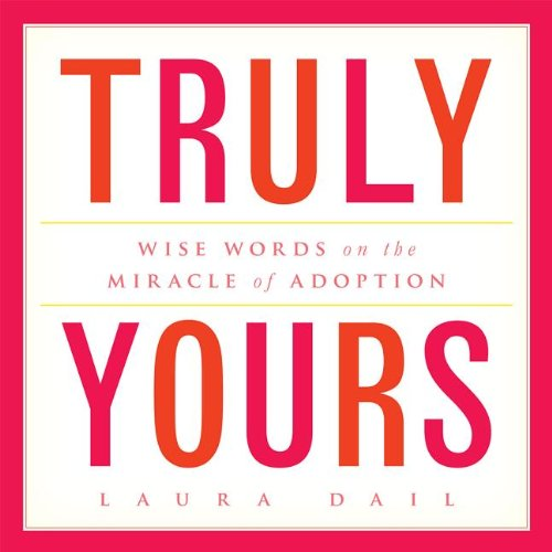 9781936467143: Truly Yours: Wise Words on the Miracle of Adoption