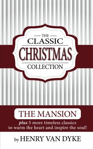 9781936472468: A Classic Christmas Collection - Volume One: 6 Christmas Classics by Henry Van Dyke - The Mansion, Story of the Other Wise man and more. (Volume 1)