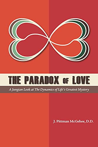 The Paradox of Love: A Jungian Look at the Dynamics of Life's Greatest Mystery: McGehee, J. ...