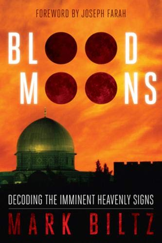 Blood Moons: Decoding the Imminent Heavenly Signs: Biltz, Mark