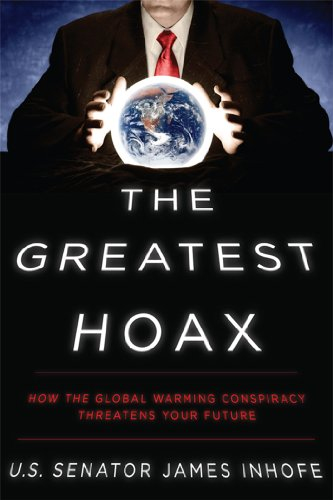 9781936488490: The Greatest Hoax: How the Global Warming Conspiracy Threatens Your Future