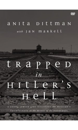 Trapped in Hitler's Hell: A Young Jewish Girl Discovers the Messiah's Faithfulness in the...