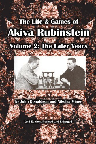The Life & Games of Akiva Rubinstein: Volume 2: The Later Years (1936490390) by Donaldson, John; Minev, Nikolay