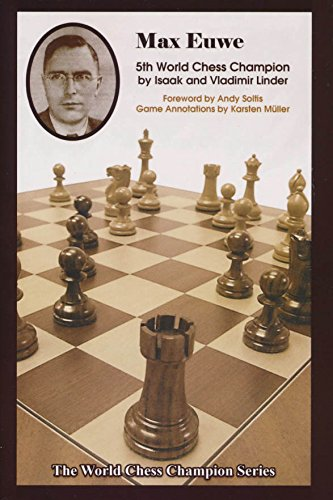 Max Euwe: Fifth World Chess Champion: Linder, Isaak/ Linder,