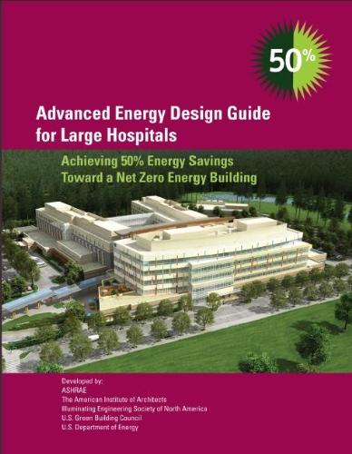Advanced Energy Design Guide for Large Hospitals: Achieving 50% Energy Savings Toward a Net Zero ...