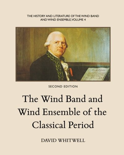 9781936512294: The History and Literature of the Wind Band and Wind Ensemble: The Wind Band and Wind Ensemble of the Classical Period