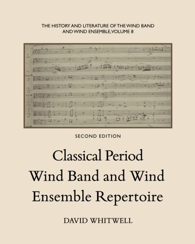 9781936512447: The History and Literature of the Wind Band and Wind Ensemble: Classical Period Wind Band and Wind Ensemble Repertoire (Volume 8)