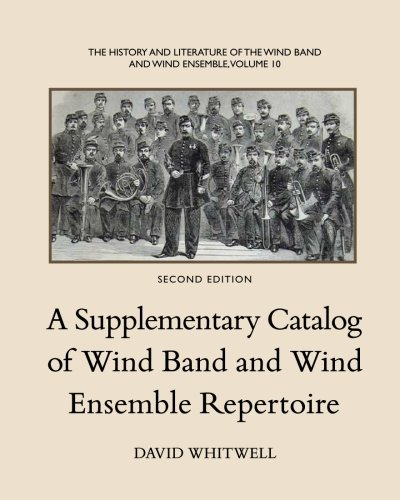 The History and Literature of the Wind Band and Wind Ensemble: A Supplementary Catalog of Wind Band...