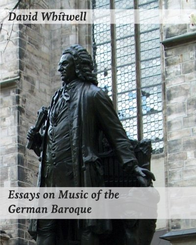 Essays on Music of the German Baroque: Philosophy and Performance Practice: Dr. David Whitwell