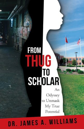 From Thug to Scholar: An Odyssey to Unmask My True Potential: Williams, James a.