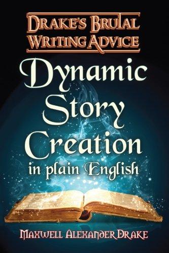 9781936525713: Dynamic Story Creation in Plain English: Drake's Brutal Writing Advice (Volume 1)