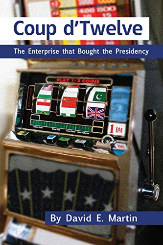 9781936533152: COUP D'TWELVE: The Enterprise that Bought the Presidency