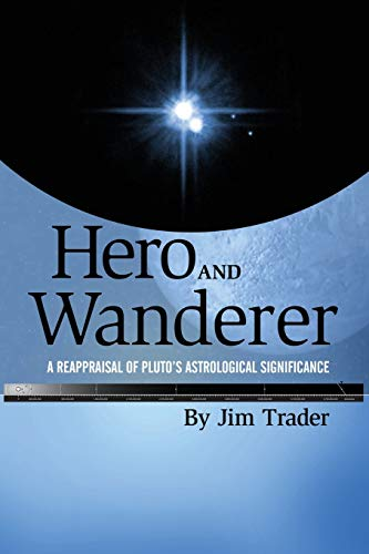 9781936533190: Hero and Wanderer: A Reappraisal of Pluto's Astrological Significance