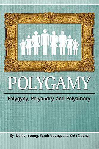 9781936533367: Polygamy: Polygyny, Polyandry, and Polyamory