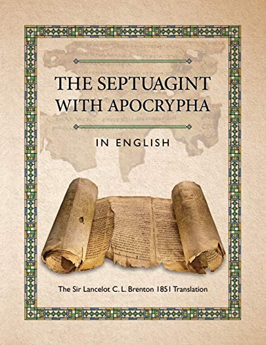 The Septuagint with Apocrypha in English: The Sir Lancelot C. L. Brenton 1851 Translation: Brenton,...