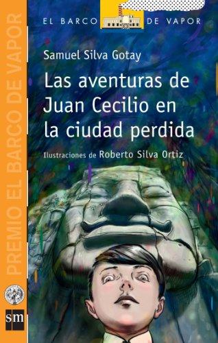 9781936534487: LAS AVENTURAS DE JUAN CECILIO EN LA CIUDAD PERDIDA (PREMIO BARCO DE VAPOR 2011)
