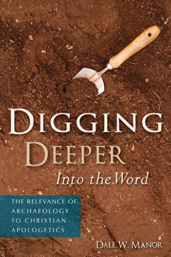 9781936548200: Digging Deeper into the Word: The Relevance of Archaeology to Christian Apologetics