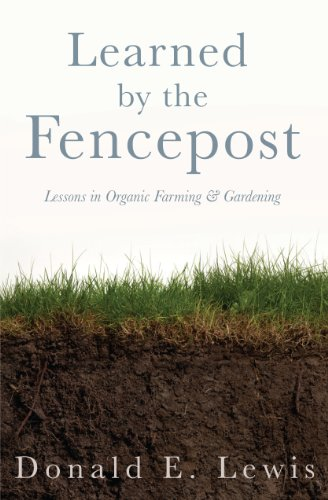 9781936553099: Learned by the Fencepost (Lessons in Organic Farming and Gardening)
