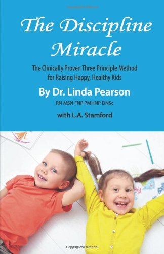 9781936558605: The Discipline Miracle: The Clinically Proven System for Raising Happy, Healthy, and Well-Behaved Kids
