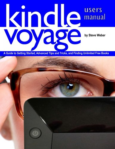 9781936560257: Kindle Voyage Users Manual: A Guide to Getting Started, Advanced Tips and Tricks, and Finding Unlimited Free Books