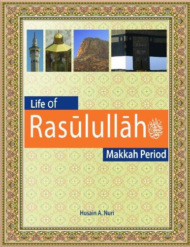 Life of Rasulullah: Makkah Period: Nuri, Husain A.