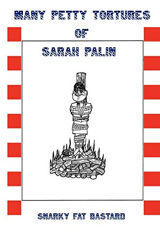 Many Petty Tortures of Sarah Palin: Snarky Fat Bastard