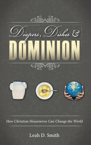 9781936577187: Diapers, Dishes & Dominion: How Christian Housewives Can Change the World