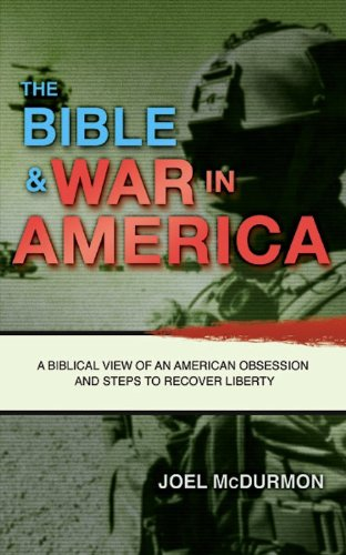 The Bible & War In America. A Biblical View of an American Obsession and Steps to Recover Liberty.