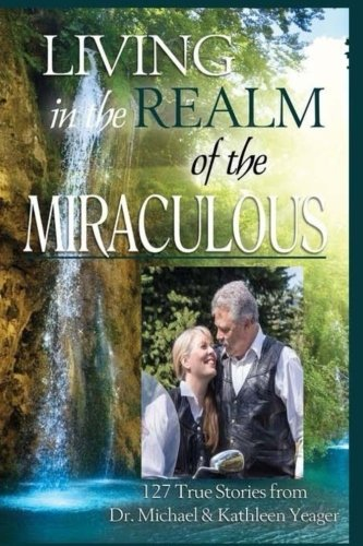 Living In The Realm Of The Miraculous (Volume 1)