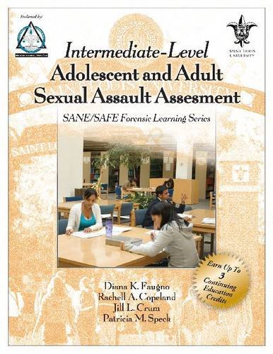 Intermediate-Level Adolescent and Adult Sexual Assessment: SANE/SAFE: Diana K. Faugno;