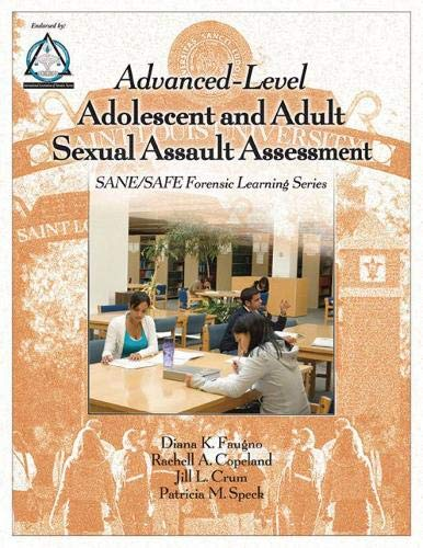 Advanced-Level Adolescent and Adult Sexual Assault Assessment: Diana K. Faugno;