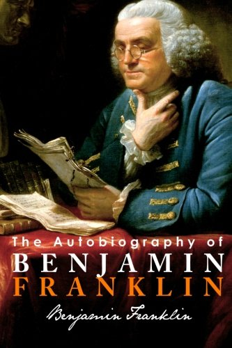 The Autobiography of Benjamin Franklin: Benjamin Franklin
