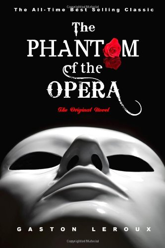 The Phantom of the Opera: The Original: Gaston Leroux