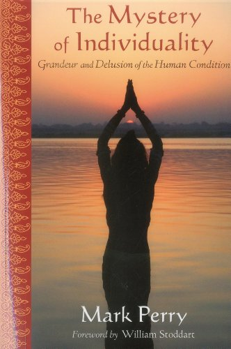 Mystery Of Individuality: Grandeur and Delusion of the Human Condition (Perennial Philosophy): Mark...