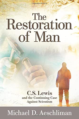 9781936599684: The Restoration of Man: C.S. Lewis and the Continuing Case Against Scientism