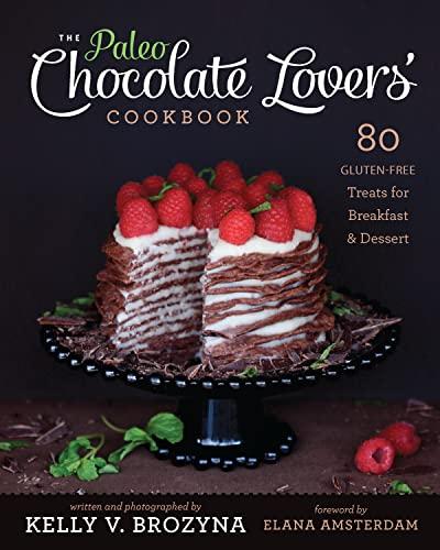 9781936608126: The Paleo Chocolate Lovers' Cookbook: 80 Gluten-Free Treats for Breakfast & Dessert