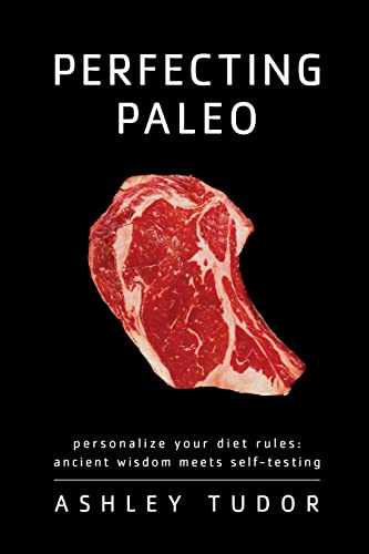 Perfecting Paleo: Personalize Your Diet Rules: Ancient Wisdom Meets Self-Testing