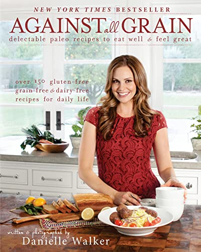 9781936608362: Against All Grain: Delectable Paleo Recipes to Eat Well & Feel Great