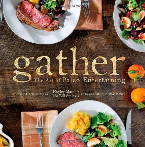 Gather: The Art Of Paleo Entertaining: Hayley Mason