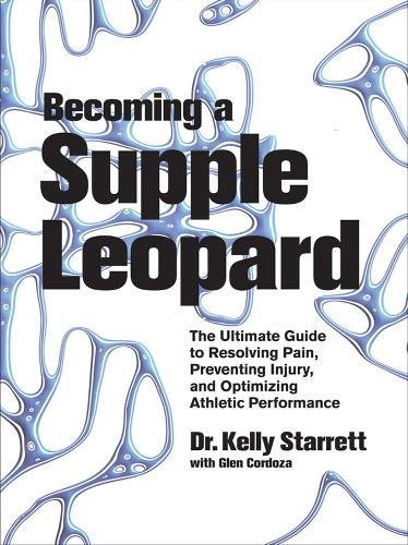 9781936608584: Becoming A Supple Leopard: The Ultimate Guide to Resolving Pain, Preventing Injury, and Optimizing Athletic Performance