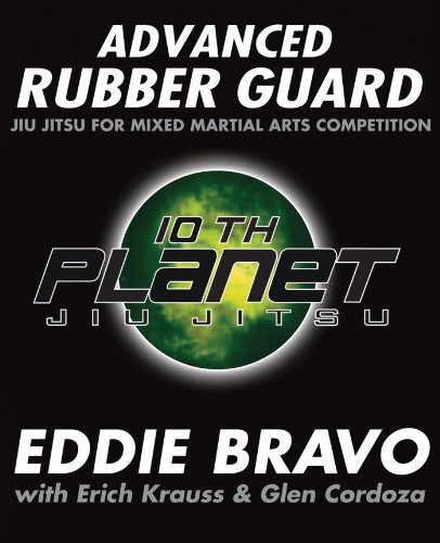 Advanced Rubber Guard: Jiu-Jitsu for Mixed Martial Arts Competition: Bravo, Eddie; Cordoza, Glen