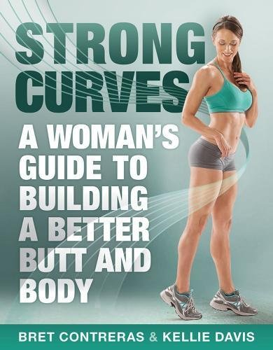 9781936608645: Strong Curves: A Woman's Guide to Building a Better Butt and Body