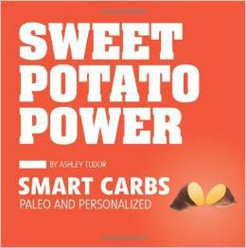 9781936608782: Sweet Potato Power: Smart Carbs; Paleo and Personalized