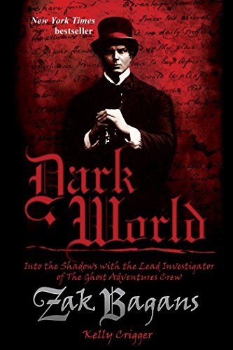 Dark World: Into the Shadows with the Lead Investigator of the Ghost Adventures Crew: Bagans, Zak; ...
