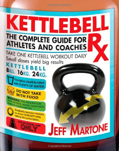 9781936608997: Kettlebell Rx: The Complete Guide for Athletes and Coaches