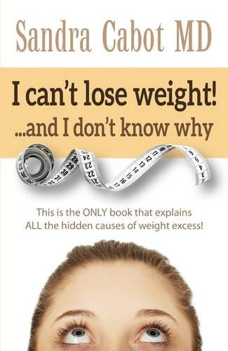 I can't lose weight!... and I don't know why: This Is the Only Book that Explains All the...