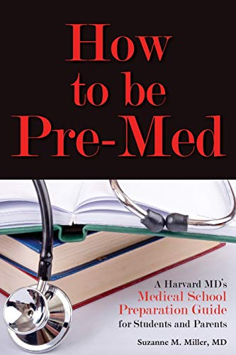 9781936633555: How to Be Pre-Med: A Harvard MD's Medical School Preparation Guide for Students and Parents