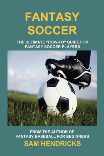 9781936635078: Fantasy Soccer: The Ultimate How-To Guide for Fantasy Soccer Players