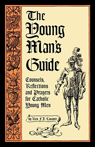 9781936639168: The Young Man's Guide: Counsels, Reflections and Prayers for Catholic Young Men