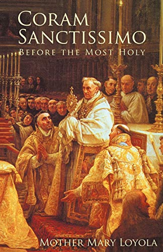 Coram Sanctissimo: Before the Most Holy by: Mother Mary Loyola,